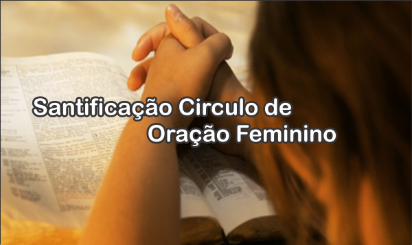 SANTIFICAÇÃO CIRCULO DE ORAÇÃO