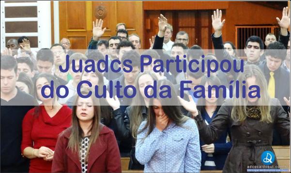 JUADCS PARTICIPA DE CULTO DA FAMÍLIA
