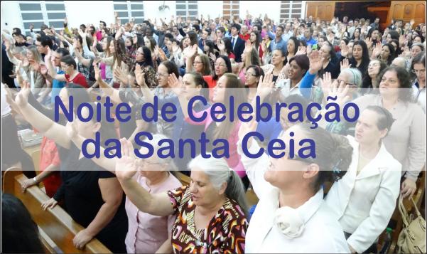NOITE DE COMUNHÃO NO CULTO DE SANTA CEIA