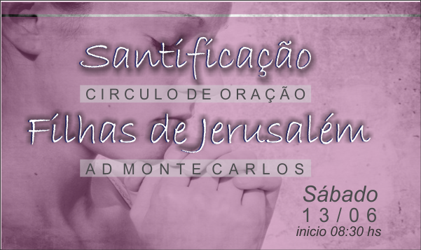 FILHAS DE JERUSALÉM ESTARÁ EM SANTIFICAÇÃO SÁBADO