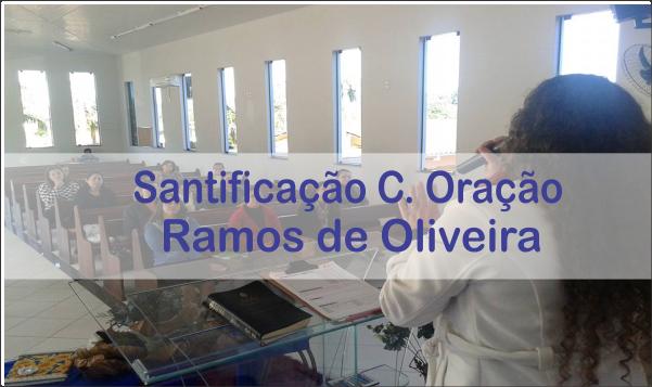 SANTIFICAÇÃO CIRCULO DE ORAÇÃO RAMOS DE OLIVEIRA