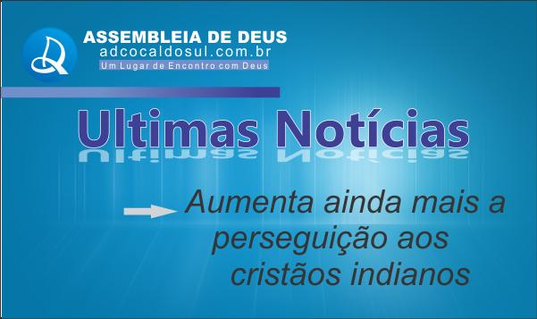 AUMENTA PERSEGUIÇÃO AOS CRISTÃO INDIANOS