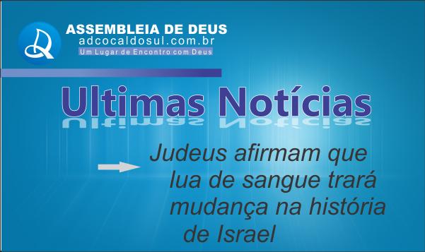 JUDEUS AFIRMAM QUE LUA DE SANGUE MUDARA ISRAEL