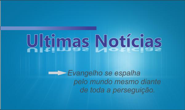 EVANGELHO CRESCE MESMO COM PERSEGUIÇÃO