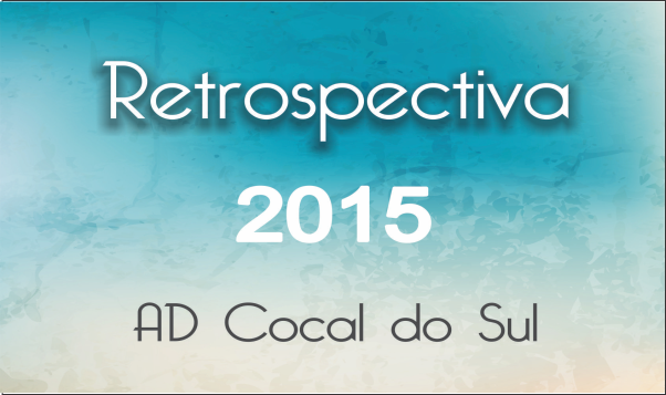RETROSPECTIVA 2015 - AD COCAL DO SUL